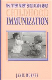 Cover of: What every parent should know about childhood immunization | Jamie Murphy