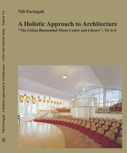Cover of: A Holistic Approach to Architecture: The Felicja Blumenthal Music Center and Library, Tel-Aviv