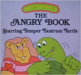 The Angry Book Starring Temper Tantrum Turtle (Sweet Pickles) by Ellen Weiss
