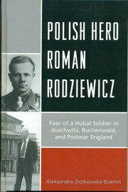 Cover of: Polish Hero Roman Rodziewicz Fate of a Hubal Soldier in Auschwitz, Buchenwald and Postwar England by Aleksandra Ziolkowska-Boehm
