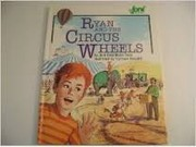 Cover of: Ryan and the circus wheels