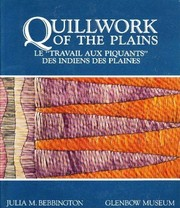 "Quillwork of the Plains / Le ""Travail Aux Piquants"" des Indiens Des Plaines by Julia Marie Bebbington"