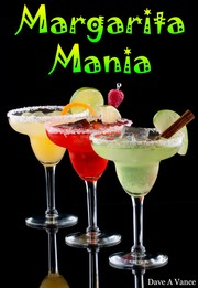 Margarita Mania by Dave A. Vance