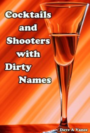 Cocktails and Shooters with Dirty Names by Dave A. Vance
