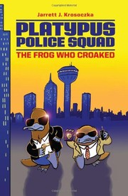 Cover of: Platypus Police Squad: The Frog Who Croaked