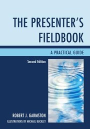 The Presenter's Fieldbook A Practical Guide - Second Edition