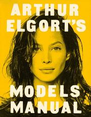Arthur Elgort's Models Manual by Arthur Elgort