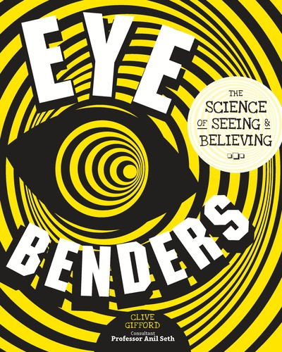 Eye Benders: the science of seeing and believing by