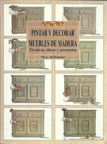 Pintar y Decorar Muebles de Madera by Mery Bellentani