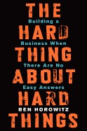 The hard thing about hard things : building a business when there are no easy answers by
