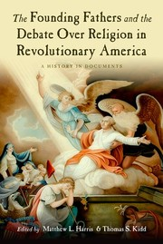 Cover of: The founding fathers and the debate over religion in revolutionary America | Matthew L. Harris