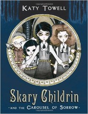 Cover of: Skary Childrin and the Carousel of Sorrow by Katy Towell