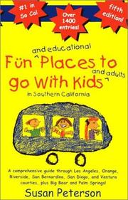 Cover of: Fun and educational places to go with kids and adults in Southern California