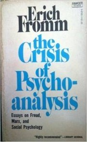 Cover of: The crisis of psychoanalysis: Essays on Freud, Marx, and Social Psychology