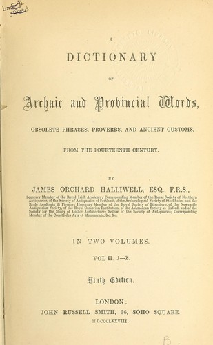 A dictionary of archaic and provincial words, obsolete phrases, proverbs, and ancient customs, from the fourteenth century.