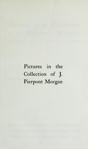 Cover of: Pictures in the collection of J. Pierpont Morgan at Princes Gate & Dover house.  London