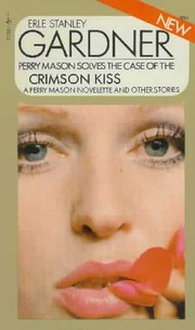 Cover of: The case of the crimson kiss: a Perry Mason novelette, and other stories.