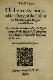 Cover of: The first part of the true & honorable history, of the life of Sir Iohn Old-castle, the good Lord Cobham
