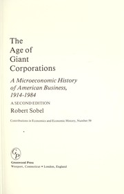 Cover of: The age of giant corporations : a microeconomic history of American business, 1914-1984 |