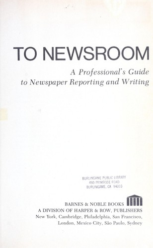 Classroom to newsroom : a professional's guide to newspaper reporting and writing by