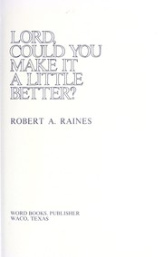 Cover of: Lord, could you make it a little better? | Robert Arnold Raines