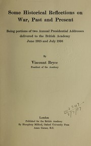 Cover of: Some historical reflections on war, past and present: being portions of two annual presidential addresses delivered to the British academy, June 1915 and July 1916