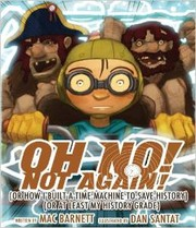 Cover of: Oh no, not again!, or, How I built a time machine to save history (or at least my history grade)