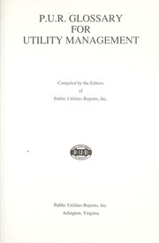 Cover of: P.U.R. glossary for utility management | compiled by the editors of Public Utilities Reports, Inc.