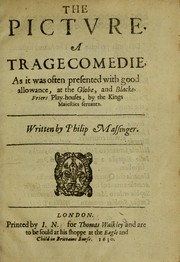 Cover of: The picture, a tragecomedie: as it was often presented with good allowance at the Globe and Blacke-Friers play-houses, by the Kings Maiesties seruants