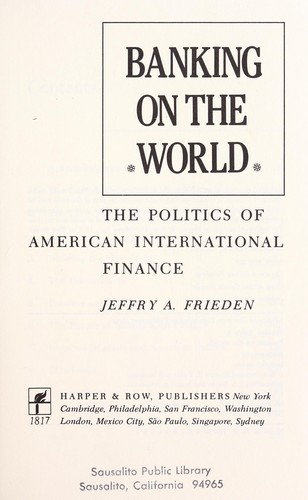 Banking on the world : the politics of American international finance by