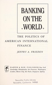 Cover of: Banking on the world : the politics of American international finance |