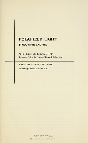 Polarized light; production and use. by William A. Shurcliff