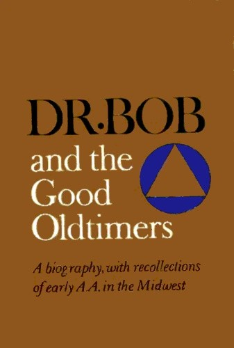 Dr. Bob and the Good Oldtimers : ALCOHOLICS ANONYMOUS - BIOGRAPHY - 2008