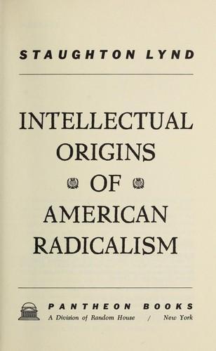Intellectual origins of American radicalism. —