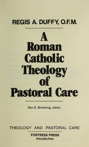 Cover of: A Roman Catholic theology of pastoral care