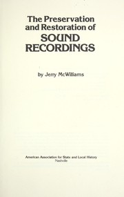 Cover of: The preservation and restoration of sound recordings | Jerry McWilliams
