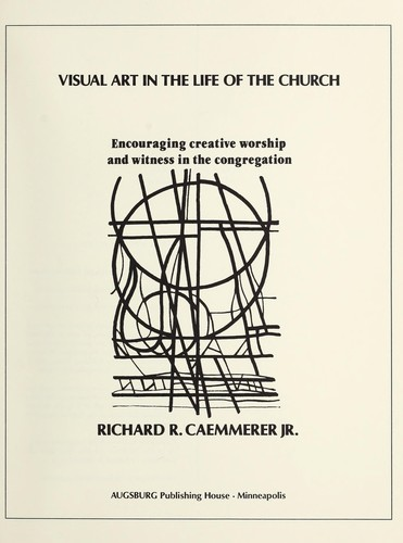 Visual art in the life of the church by Caemmerer, Richard R.
