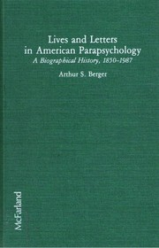 Lives And Letters In American Parapsychology: A Biographical History, 1850 1987