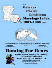 19th Century Orleans Parish La Marriage Records Vol 3 1807-1900 by Nicholas Russell Murray, Dorothy Ledbetter Murray