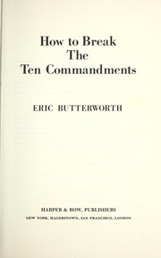 Cover of: How to break the Ten commandments | Butterworth, Eric.