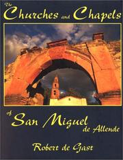 Cover of: The Churches and Chapels of San Miguel de Allende