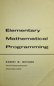 Cover of: Elementary mathematical programming. | Robert W. Metzger