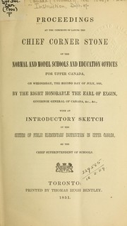 Proceedings at the ceremony of laying the chief corner stone of the Normal and Model Schools and education offices for Upper Canada, on Wednesday, the second day of July, 1851, by the Right Honorable the Earl of Elgin, Governor General of Canada, &c., &c by Elgin, James Bruce Earl of, Egerton Ryerson