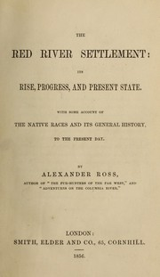 The Red River Settlement, its rise, progress, and present state by Ross, Alexander