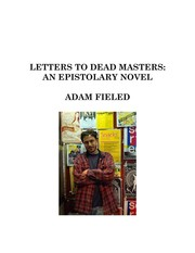 Cover of: Letters To Dead Masters: An Epistolary Novel