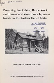 Cover of: Protecting log cabins, rustic work, and unseasoned wood from injurious insects in the eastern United States | St. George, R. A.
