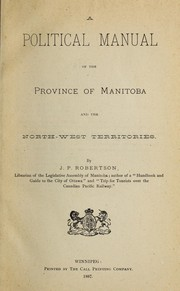 Cover of: A political manual of the province of Manitoba and the North-west Territories. | John Palmerston Robertson
