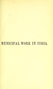 Cover of: Municipal work in India, or, Hints on sanitation | Reginald Craufuird Sterndale