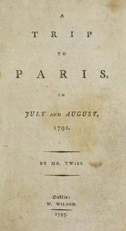 Cover of: A trip to Paris in July and August, 1792 | Richard Twiss