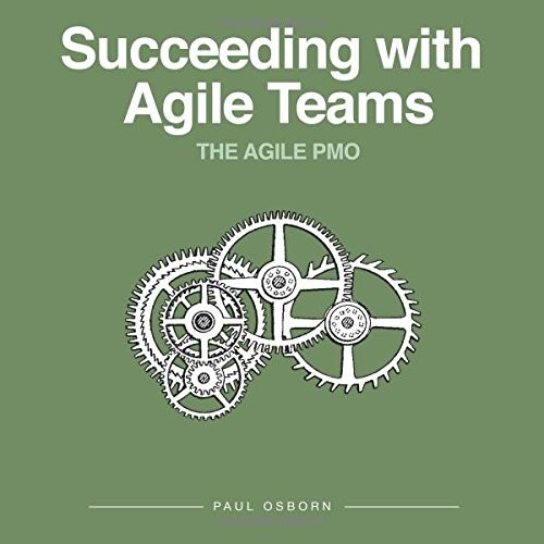 Succeeding with Agile Teams by Paul Osborn